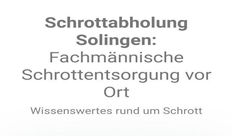 Schrotthandel in Solingen Schneller Service Kostenlose Schrottabholung
